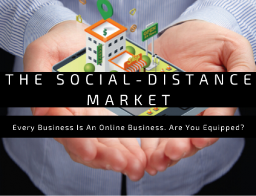 In The Social-Distance Market, Every Business Is An Online Business. Are You Equipped?